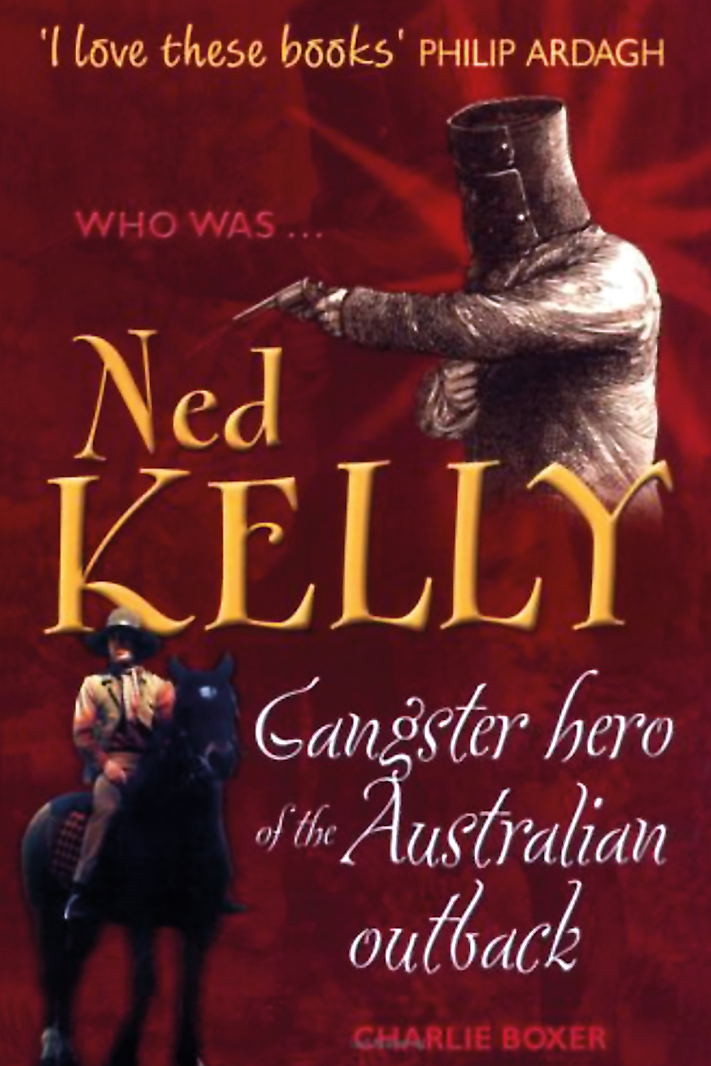 Ned Kelly: Gangster Hero of the Australian Outback by Charlie Boxer