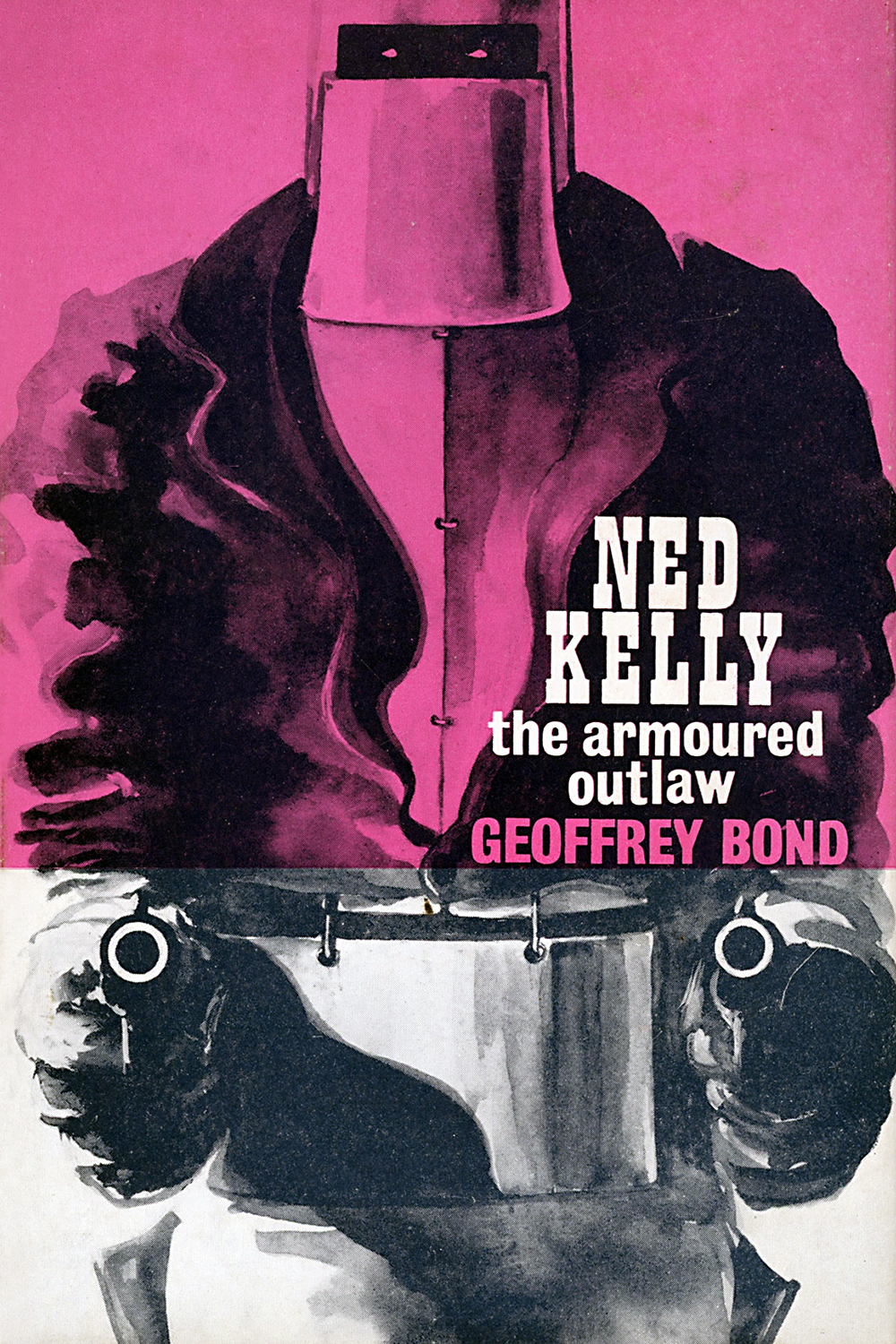 Ned Kelly: The Armoured Outlaw by Geoffrey Bond
