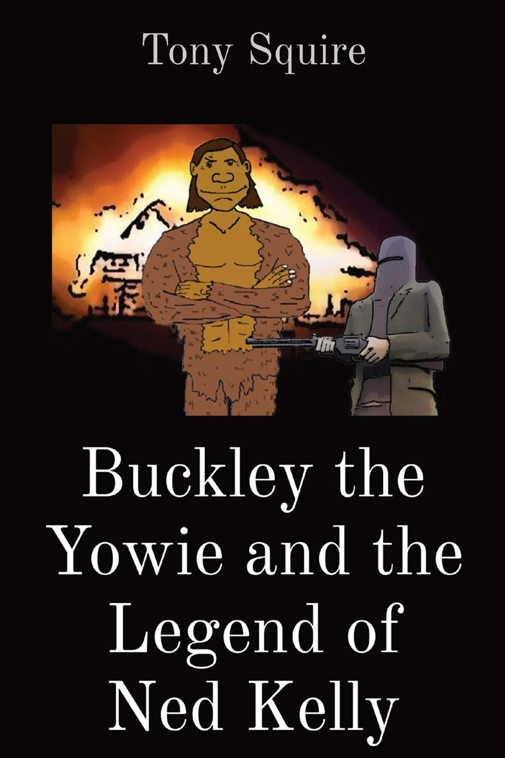 Buckley the Yowie and the Legend of Ned Kelly by Tony Squire